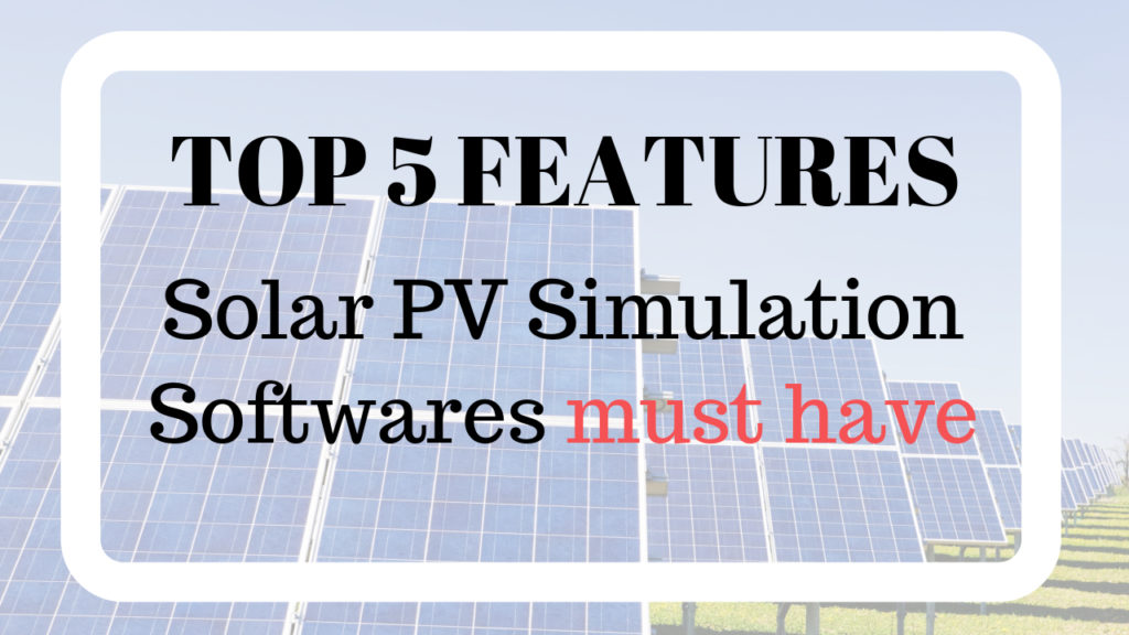 Top 5 Features Solar PV Simulation Softwares