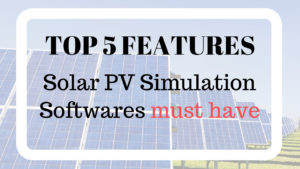 Top 5 Features Solar PV Simulation Software must have – (2021 Update)