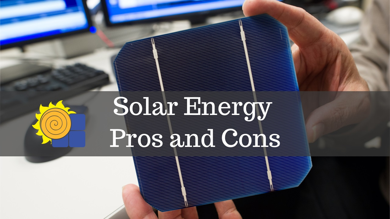 Solar Energy Pros and Cons 2021 – Top Advantages and Drawbacks of Solar Power