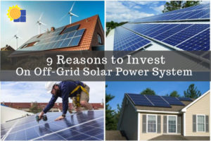 Off-Grid Solar Power System: 9 Reasons To Invest Your Money On It