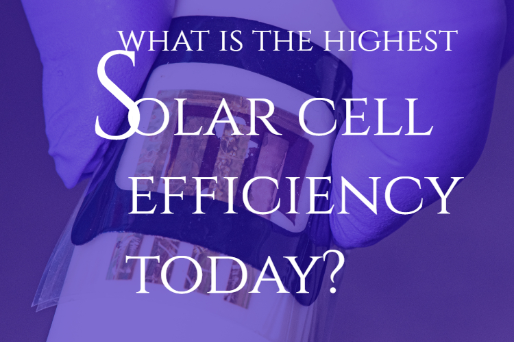 What is the Highest Solar Cell Efficiency Today? – New World Record
