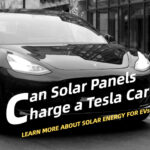Can Solar Panels Charge a Tesla Car? - Solar Energy for EVs