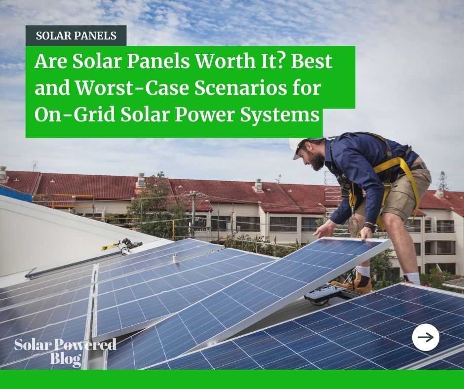 Are Solar Panels Worth It? A Guide with Best and Worst-Case Scenarios