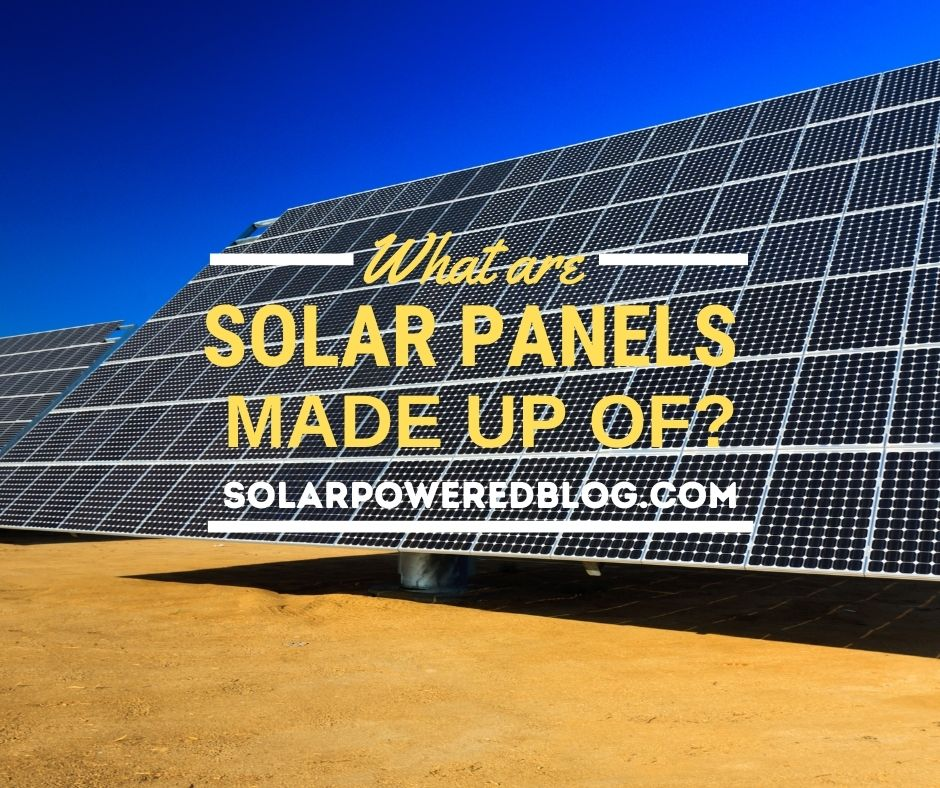 Read more about the article What Are Solar Panels Made Up Of? Everything You Need to Know