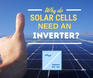 Read more about the article Why Do Solar Cells Need An Inverter? Simplest Answer That Makes Sense