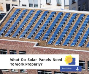 Read more about the article What Do Solar Panels Need To Work Properly? 6 Things To Consider